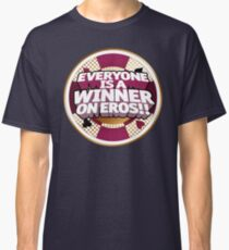 Everyone is a Winner on Eros!! Classic T-Shirt
