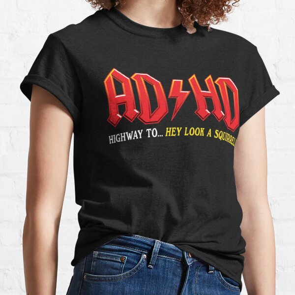 ADHD Highway to... Hey look a squirrel! Classic T-Shirt
