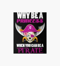 Why Be A Princess When You Can Be A Pirate Art Board