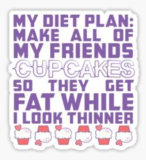 My Diet Plan Make All Of My Friends Cupcakes So They Get Fat While I Look Thinner Sticker