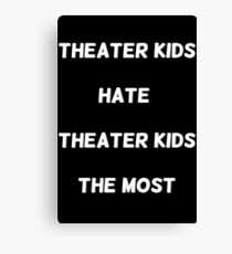 Theater Kids Hate Theater Kids The Most Canvas Print