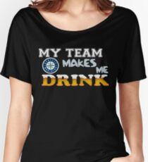 Mariners, My Team Mariners Makes Me Drink  Women's Relaxed Fit T-Shirt