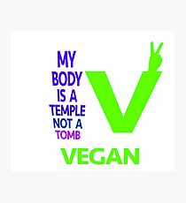 MY BODY IS A TEMPLE NOT A TOMB. GO VEGAN. Photographic Print