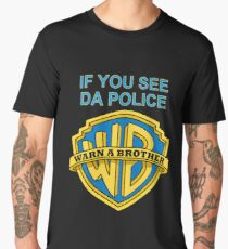 If you see da Police, Warn a Brother Men's Premium T-Shirt