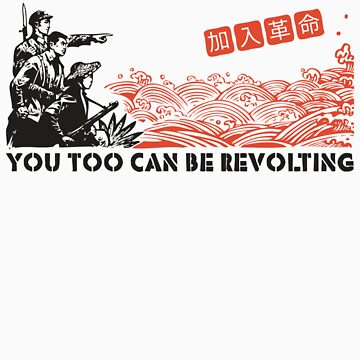 You too can be revolting! by FlyAwayPeter