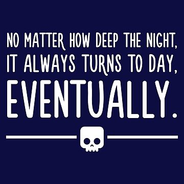 Night turns to day eventually - Anime Motivational Quotes by quotysalad