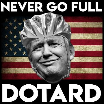 Never Go Full Dotard! by TheyServe