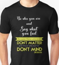 Be Who You Are And Say What You Feel Because Those Who Mind Dont Matter and Those Who Matter Dont Mind - Dr Seuss T-Shirt