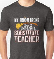Substitute Teacher Funny Witch Halloween My Broom Broke T-Shirt