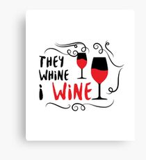 They Whine I Wine  Funny Drinking Drinker Gift Canvas Print