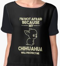 I'm Not Afraid Because My Chihuahua Will Protect Me - Chihuahua Life, Dog Lover, Pets Women's Chiffon Top