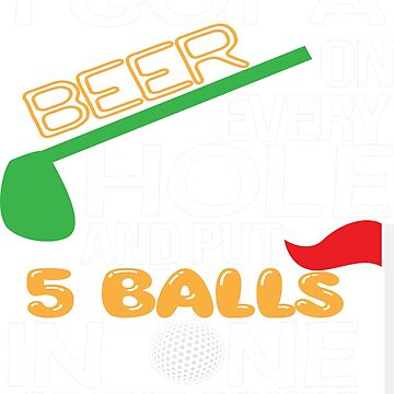 I Got A Beer On Every Hole And Put 5 Balls In One Of The Ponds Funny Golf by teerich