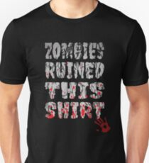 Zombies Ruined This Shirt So You're Safe.  T-Shirt