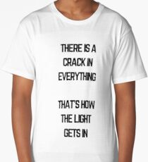 There is a crack in everything, that's how the light gets in Long T-Shirt