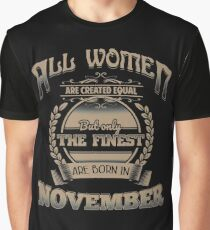 Women Created Equal The Finest Are Born In November Birthday Design Graphic T-Shirt
