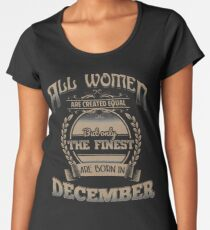 Women Created Equal The Finest Are Born In December Birthday Design Women's Premium T-Shirt