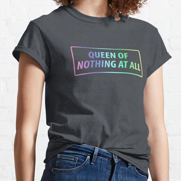 Queen of nothing at all Classic T-Shirt