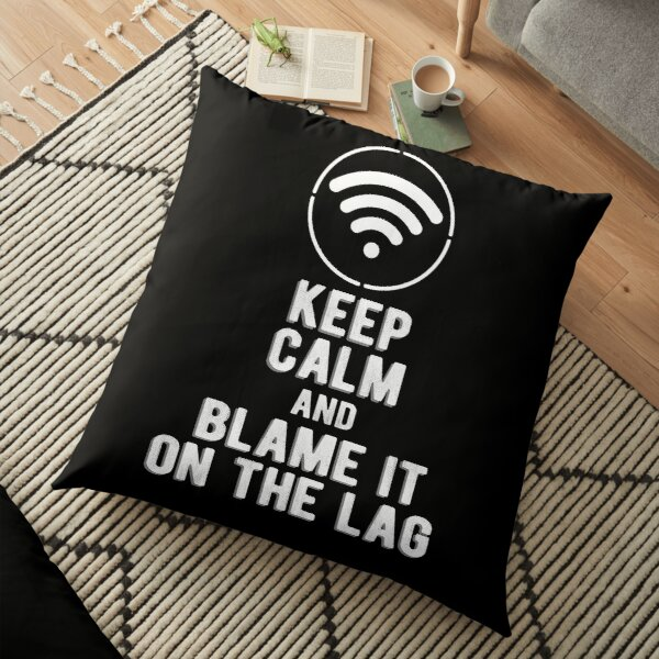 Keep Calm and Blame it on the Lag Floor Pillow