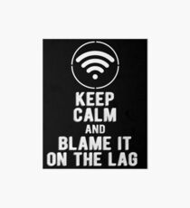 Keep Calm and Blame it on the Lag Art Board