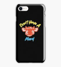 Don't have a cow men iPhone Case/Skin