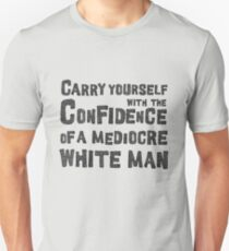 Carry yourself with the confidence of a white man T-Shirt