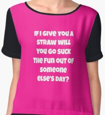If I Give You A Straw Will You Go Suck The Fun Out Of Someone Else Day?  Women's Chiffon Top