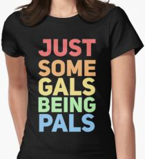 just some gals being pals T-Shirt