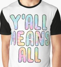 yall means all Graphic T-Shirt