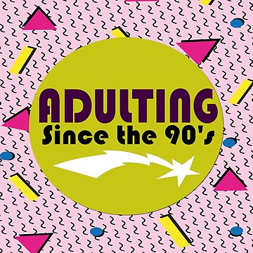 Adulting since the 90's by TeePolitics