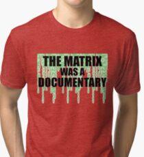 The Matrix Was A Documentary T-Shirt Tri-blend T-Shirt