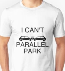 I can't parallel park T-Shirt