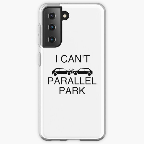 I can't parallel park Samsung Galaxy Soft Case