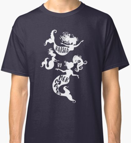 Raised By Mermaids - White Silhouette Classic T-Shirt