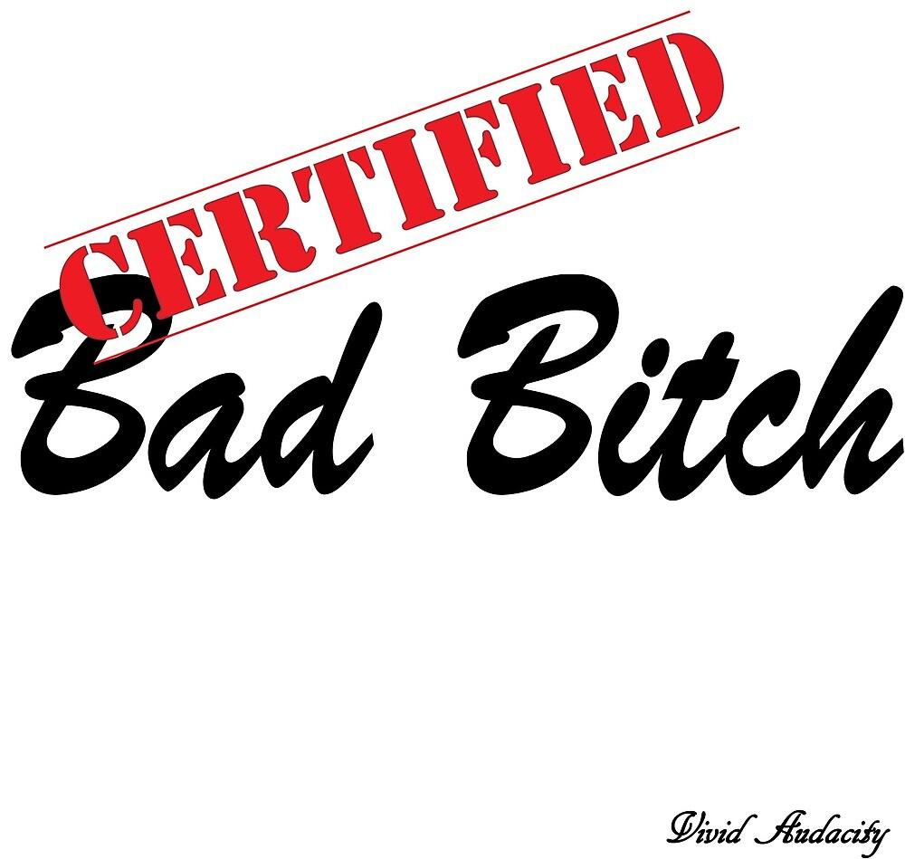 CERTIFIED BAD BITCH  by VividAudacity