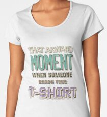 That Akward Moment Women's Premium T-Shirt