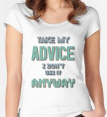 Take My Advice Women's Fitted Scoop T-Shirt