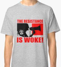 THE RESISTANCE IS WOKE Classic T-Shirt