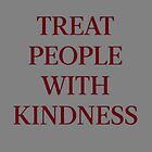 Treat People With Kindness (Red/Grey) by meanicolexx