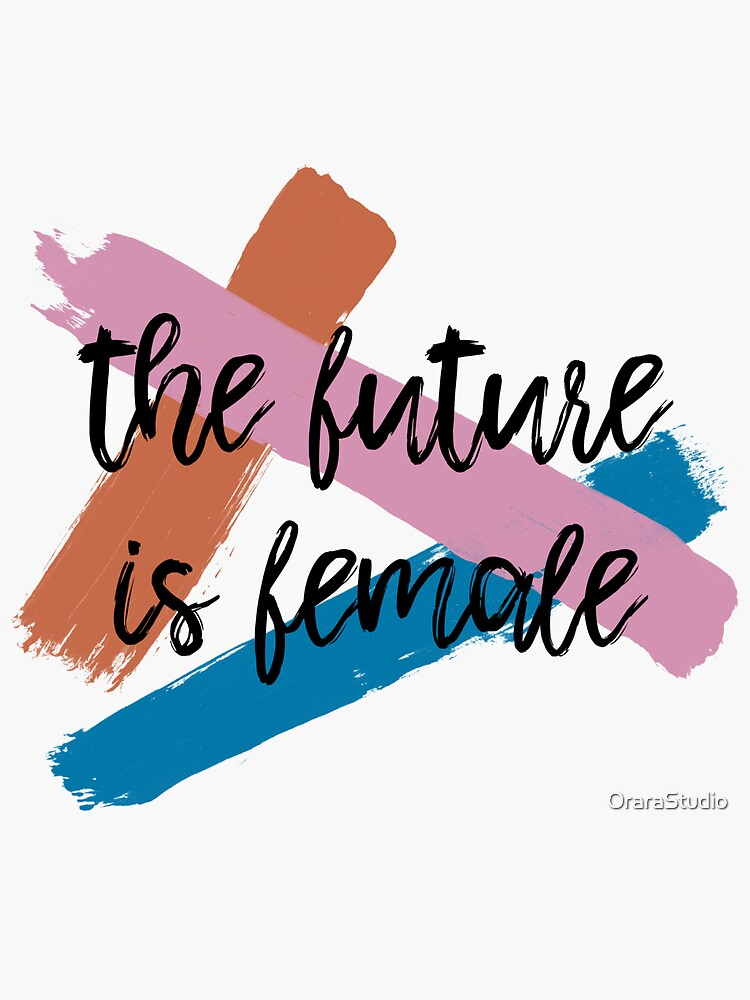 The Future is Female by OraraStudio