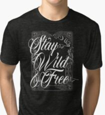 Stay Wild And Free - Vintage Inspirational Typography Quote Tri-blend T-Shirt
