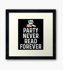 Party Never Read Forever  Framed Print