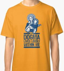 Dogma Lives Loudly Within Mary the Madonna Classic T-Shirt