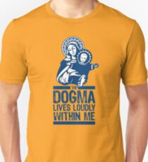 Dogma Lives Loudly Within Mary the Madonna T-Shirt