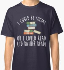I Could Be Social Or I Could Read - I'd Rather Read Classic T-Shirt
