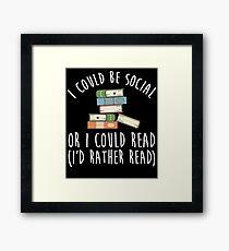 I Could Be Social Or I Could Read - I'd Rather Read Framed Print