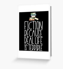 Fiction Because Real Life Is Terrible Greeting Card
