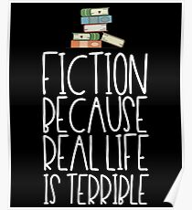Fiction Because Real Life Is Terrible Poster