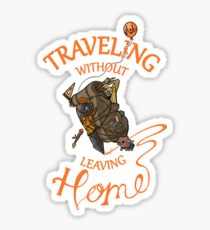 Traveling Without Leaving Home Sticker