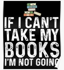 If I Can't Take My Book I'm Not Going Poster