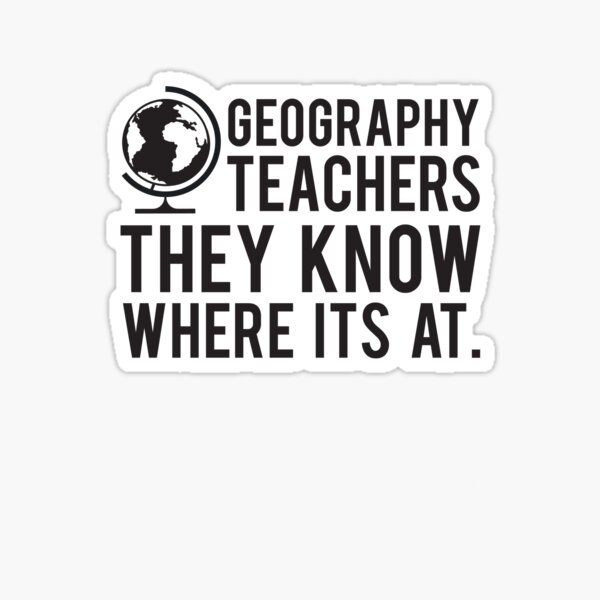 Geography Teachers Know Where Its At Sticker